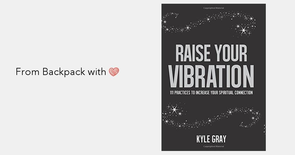 Raise Your Vibration: 111 Practices to Increase Your Spiritual